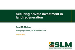 Securing Private Investment in Land Regeneration – Paul McMahon, SLM Partners in Sustainable Land Management